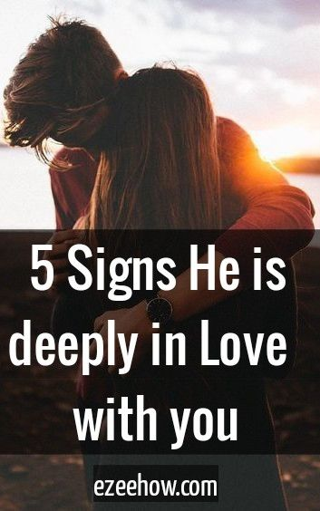 Is love deeply you with in signs he 7 Undeniable