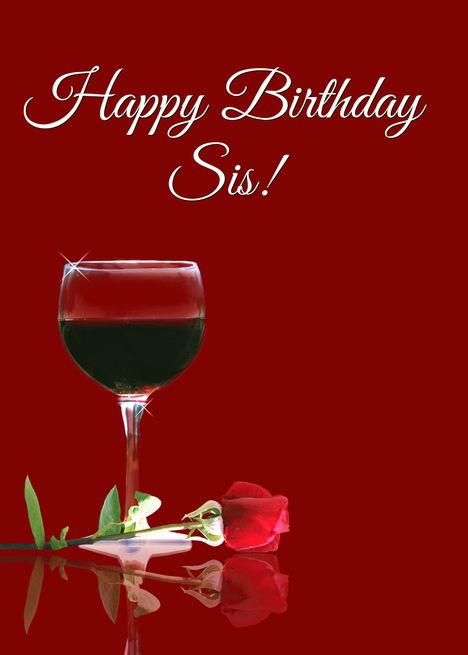Wine Happy Birthday Sis Red Wine Glass And Red Rose Card With