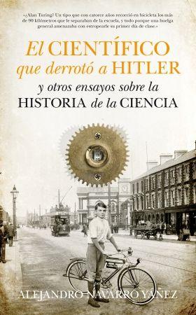 El científico que derrotó a Hitler y otros ensayos sobre la historia de la Ciencia - Guadalmazán
