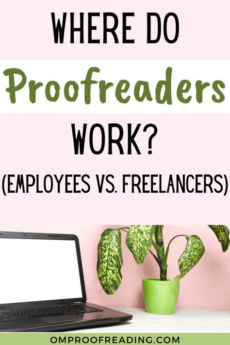Where Do Proofreaders Work? (Employees vs. Freelancers) | Om Proofreading