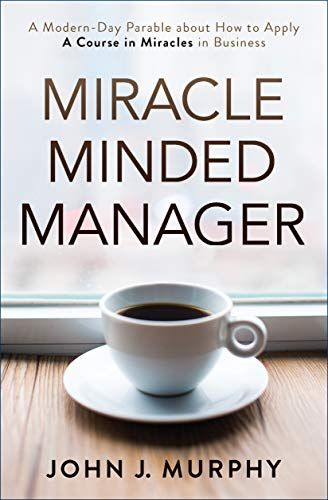 Epub Free Miracle Minded Manager A Modernday Parable About How To