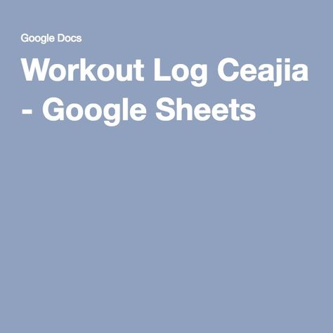 Workout Log Claire - Google Sheets Individualized Workout Plans - workout log sheets