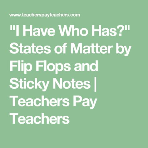 """I Have Who Has?"" States of Matter by Flip Flops and Sticky Notes 