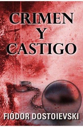 Crimen Y Castigo Por Fiodor Dostoyevski Crimen Y Castigo Crimen Fiodor Dostoyevski