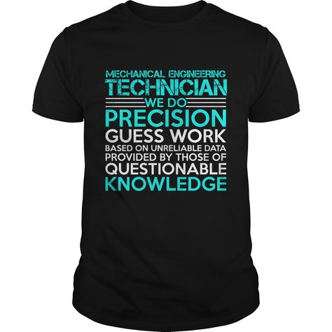 MECHANICAL ENGINEERING TECHNICIAN WE DO PRECISION GUESS WORK KNOWLEDGE T-Shirts, Hoodies. Check Price Now ==► https://www.sunfrog.com/Jobs/MECHANICAL-ENGINEERING-TECHNICIAN-Precision2-P4-Black-Guys.html?41382