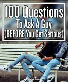 100 Deep Questions To Ask A Guy Before Your Relationship Gets Too Serious