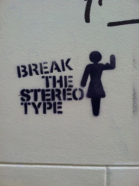Break the stereotype.