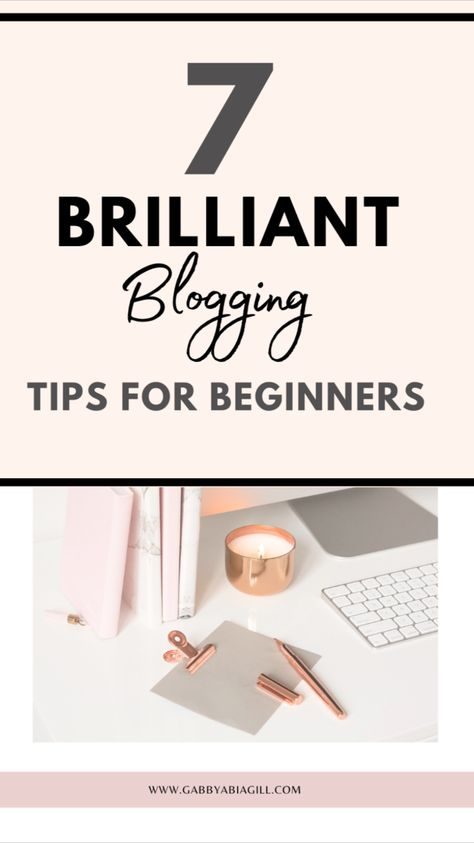 7 Brilliant Blogging Tips For Beginners.