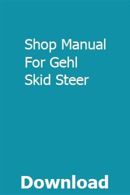 Shop Manual For Gehl Skid Steer | deptillmughpunk | Excavator parts