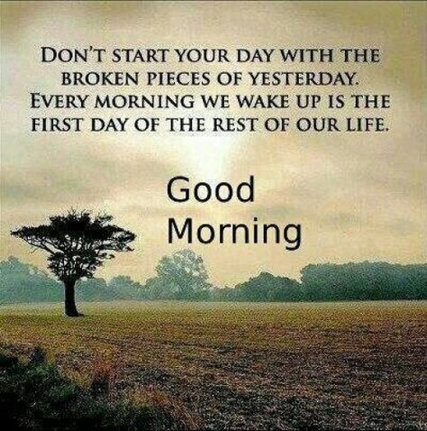 """""""Don´t start your day with the broken pieces of yesterday. Every morning we wake up is the first day of the rest of our life"""" #BeHappy"""