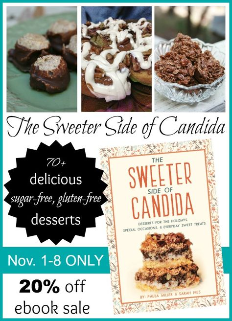 The Sweeter Side of Candida has over 70 delicious, sugar and gluten-free candida diet dessert recipes for you to enjoy for the holidays and everyday treats!