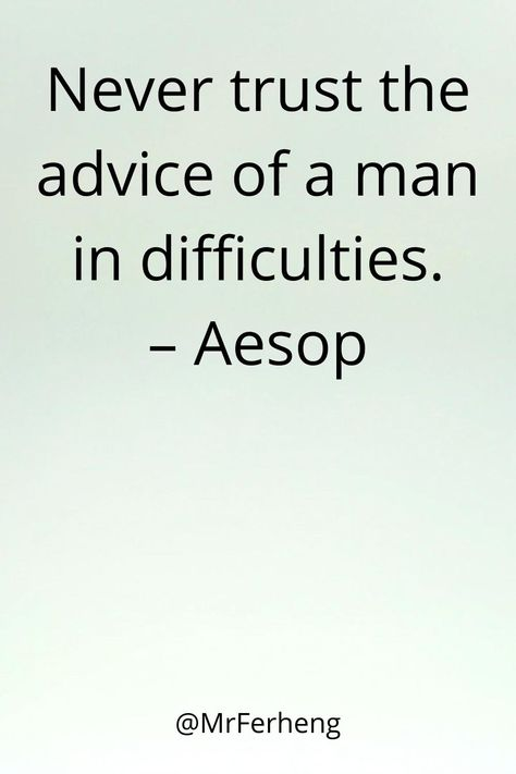 Never trust the advice of a man in difficulties. – Aesop #quotes #love #inspire