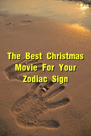 The Best Christmas Movie For Your Zodiac Sign Zodiac Signs Compatible Zodiac Signs Astrology Signs
