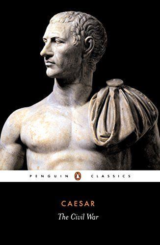 Read Book The Civil War Of Caesar Penguin Classics Download Pdf Free Epub Mobi Ebooks Civil War Penguin Classics War