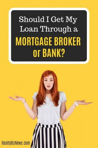 Should I Get My Loan Through A Mortgage Broker Or Bank Mortgage Brokers Mortgage Tips Best Mortgage Lenders