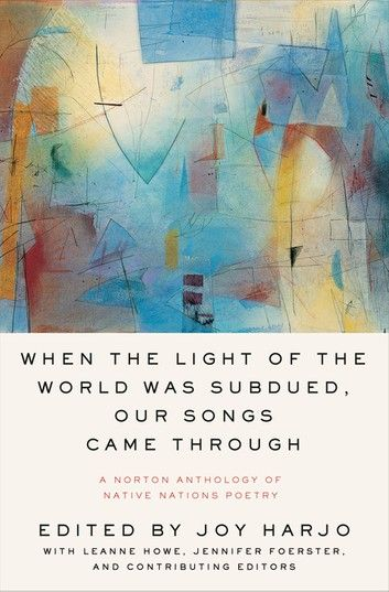 When The Light Of The World Was Subdued Our Songs Came Through A Norton Anthology Of Native Nations Poetry Ebook By Rakuten Kobo Norton Anthology Light Of The World American Poetry