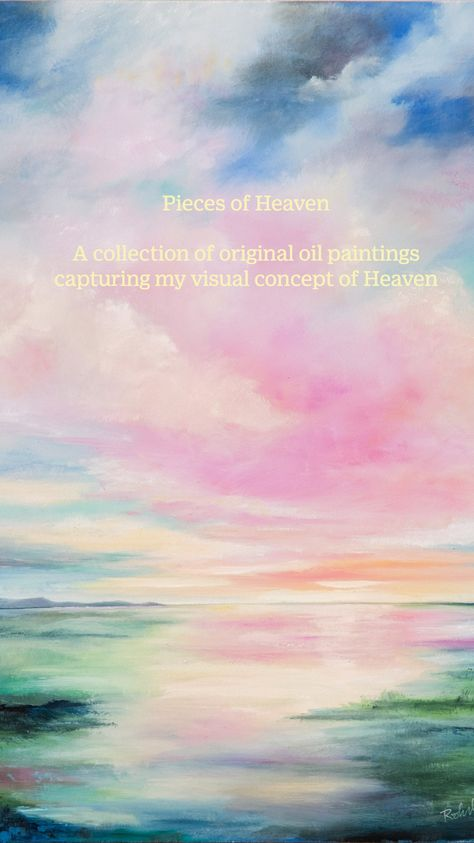 Pieces of Heaven  A collection of original oil paintings capturing my visual concept of Heaven