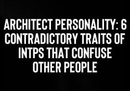 Architect Personality 6 Contradictory Traits Of Intps That Confuse Other People Mbti Confused Other People
