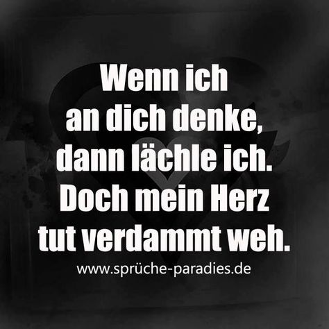 When I think about you I smile. But my heart hurts like hell.  Sprüche