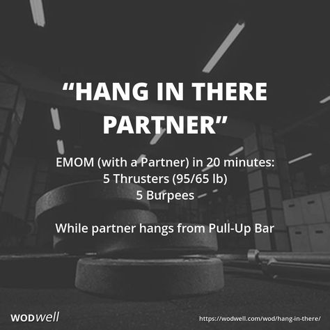 EMOM (with a Partner) in 20 minutes: 5 Thrusters (95/65 lb); 5 Burpees; While partner hangs from Pull-Up Bar