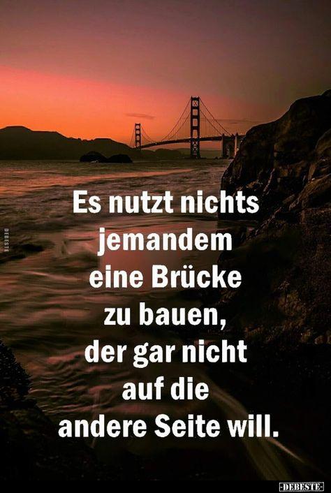 Es nutzt nichts jemandem eine Brücke zu bauen..