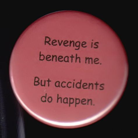 Revenge is beneath me. But accidents do happen. Pinback button or magnet Punk Patches, Pin And Patches, Jacket Pins, Button Badge, Cute Pins, Pin Badges, Writing Tips, Lapel Pins, Pin Collection