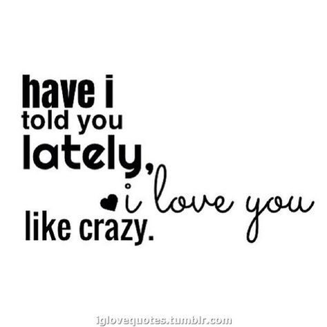 have i told you lately... - via Daily dose of love quotes ...