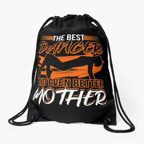 """""""The Best Dancer And Even Better Mother T-Shirt"""" Drawstring Bag by ledungx84   Redbubble"""