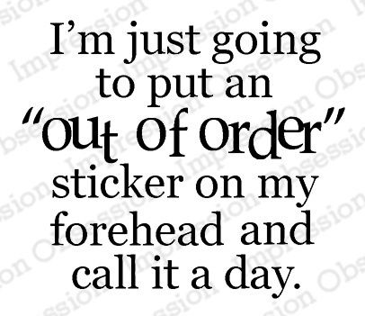 Out Of Order Cling Stamp Funny Quotes Sarcastic Quotes Quotes
