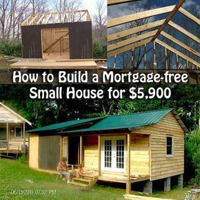 How To Build A Mortgage Free Small House For 5 900 How To Build A Mortgage Free Cheap Houses To Build Building A Tiny House Building A Small House