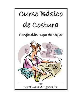 Rhossa Art Crafts Curso Basico Costura Confeccion Ropa Mujer By Arbelisatelier Issuu In 2020 Sewing Book Costura Sewing Hacks