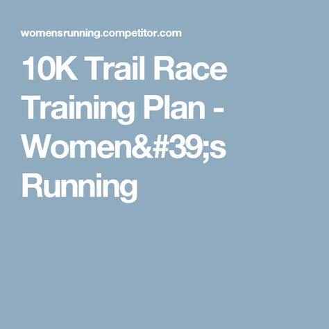 10K Trail Race Training Plan - Women's Running -  10K Trail Race Training Plan – Women's Running  - #10K #pilates #Plan #race #RaceTraining #running #Thanksgiving #trail #training #women #Womens