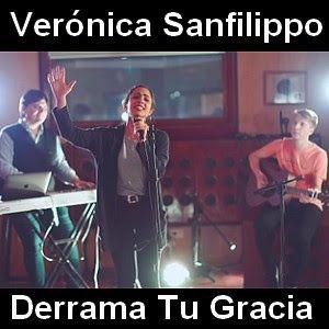 Veronica Sanfilippo Derrama Tu Gracia Con Imagenes Canciones