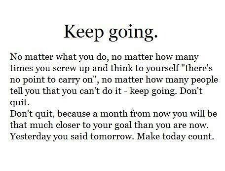 Chloe Phillips On Instagram Keep Going No Matter How Many Times You Have Started Go For It Quotes Keep Going Quotes Motivational Quotes For Students