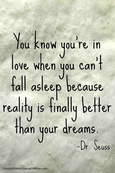 """""""You know you're in love when you can't fall asleep because reality is finally better than your dreams."""" — Dr. Seuss"""