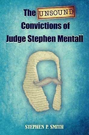 Kindle The Unsound Convictions Of Judge Stephen Mentall A Laugh Out Loud Satire On The Police And J