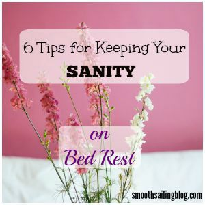 Despite its name, bed rest can be a challenge both mentally and physically and is often anything but restful. Here are 6 tips to help you get through bed rest with your sanity intact!