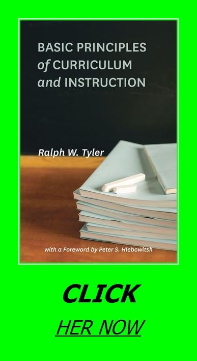 Basic Principles Of Curriculum And Instruction Tyler