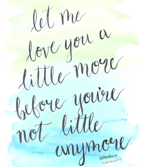 """""""Let me love you a little more before you're not little anymore."""" 5 ideas for parents to cherish their children in the little moments of life before their family grows up. Read the featured list on HerViewFromHome.com  Quote, article, and hand-lettering artwork by blogger Michelle Thevenot (MTBottles.ca) Get your printable copy of the artwork at http://www.etsy.com/ca/shop/MTArtworks"""