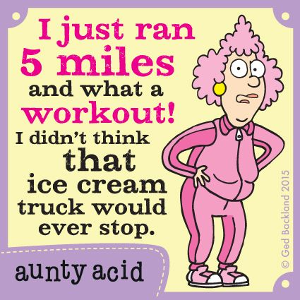 """Aunty Acid: """"I just ran 5 miles and what a workout! I didn't think that ice cream truck was ever going to stop. Aunty Acid, Senior Humor, Senior Quotes, Acid Rock, Diet Humor, Fitness Humor, Diet Jokes, Funny Diet, Thing 1"""