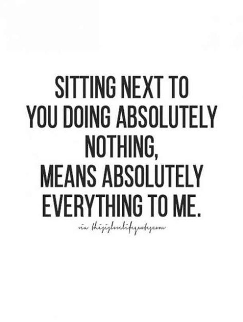 Sitting next to you doing absolutely nothing, means absolutely everything to me. — Unknown #iloveyou #Iloveyouquotes #quotes #lovequotes Follow us on Pinterest: www.pinterest.com/yourtango