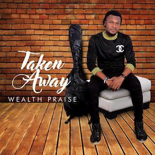 Download Music Mp3 - Wealth Praise - Taken Away