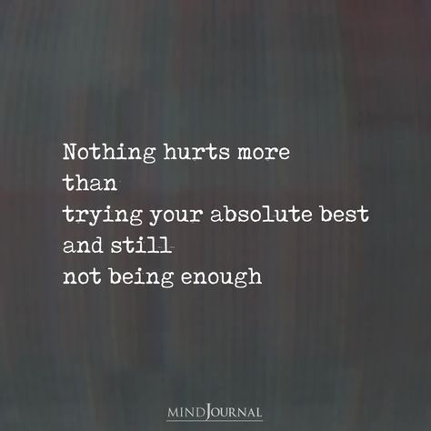 Nothing hurts more than trying your absolute best and still not being enough #hurts #NotBeingEnough #thoughts