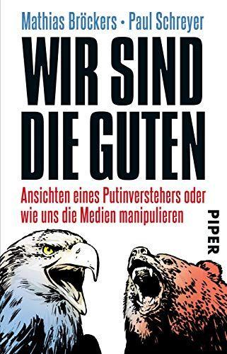 Wir Sind Die Guten Ansichten Eines Putinverstehers Oder Wie Uns Die Medien Manipulieren Pdf Online For Free Download Wir Sind Di In 2020 Books Book Cover Books Online