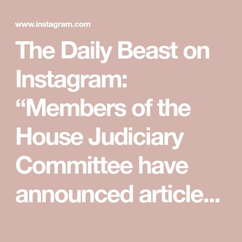 "The Daily Beast on Instagram: ""Members of the House Judiciary Committee have announced articles of impeachment for President Donald Trump. The announcement comes after…"""