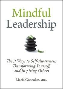 Mindful Leadership: The 9 Ways to Self-Awareness, Transforming Yourself, and Inspiring Others by Maria Gonzalez School Leadership, Educational Leadership, Books On Leadership, Good Books, Books To Read, My Books, Reading Lists, Book Lists, Personal Development Books