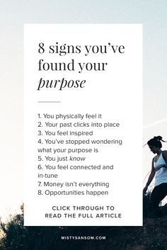 Think you might know what your purpose is? This article will show you the 8 signs to look out for. Click though to read!  life purpose, personal growth, personal development, life calling, self-help, self-care, motivation, inspiration, quotes, passion, worksheets, self improvement, goals, mindset, psychology, journal, intuition, spirit, spiritual, soul, developing intuition