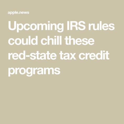 Upcoming Irs Rules Could Chill These Red State Tax Credit Programs