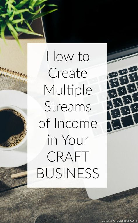 Why Your Craft Business Needs Multiple Streams of Income & How to Do It - Cutting for Business