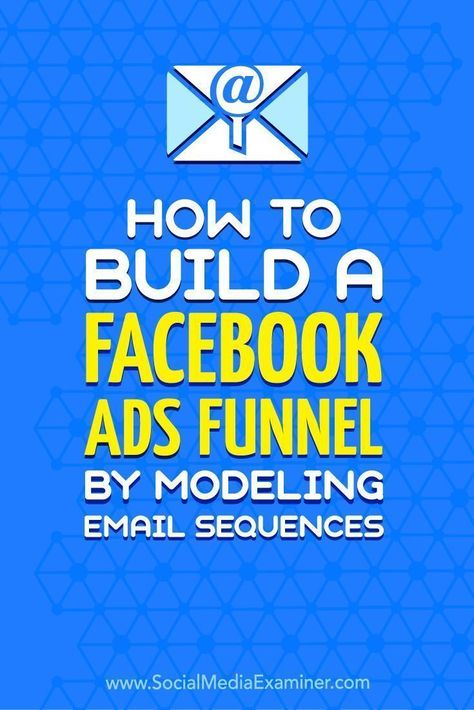 How to Build a Facebook Ads Funnel by Modeling Email Sequences : Social Media Examiner